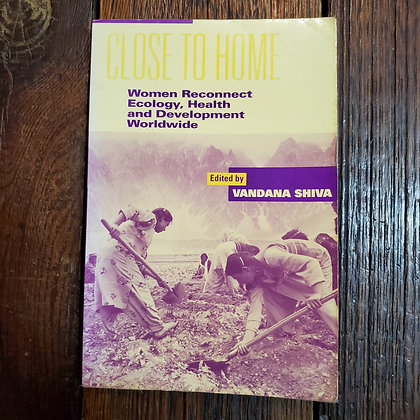 Shiva, Vandana - CLOSE TO HOME Women Reconnect Ecology, Health & Development