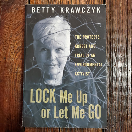 Krawczyk, Betty - LOCK ME UP OR LET ME GO (Signed)