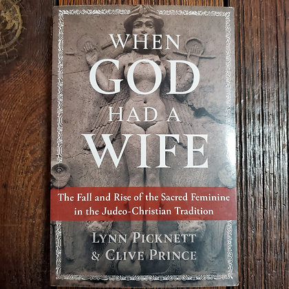 WHEN GOD HAD A WIFE : Rise & Fall of the Sacred Feminine - Softcover Book