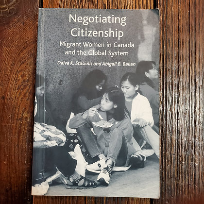 NEGOTIATING CITZENSHIP Migrant Women in Canada and the Global System