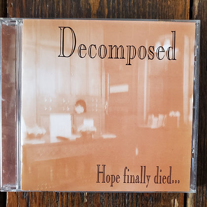 DECOMPOSED : Hope Finally Died... - CD (2015 Reissue)
