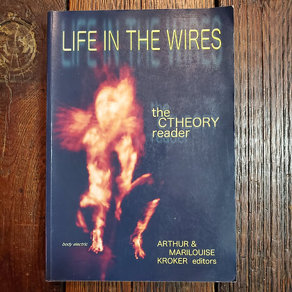LIFE IN THE WIRES The Ctheory Reader