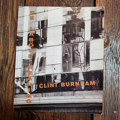 Burnham, Clint : BE LABOUR READING - Softcover Poetry Book