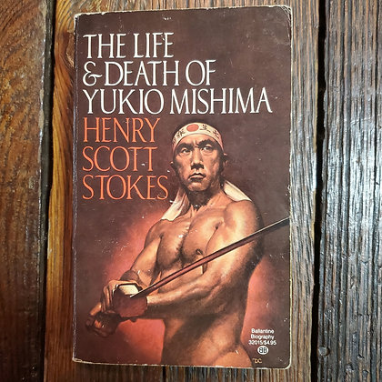 Stokes, Henry Scott : THE LIFE & DEATH OF YUKIO MISHIMA - Paperback