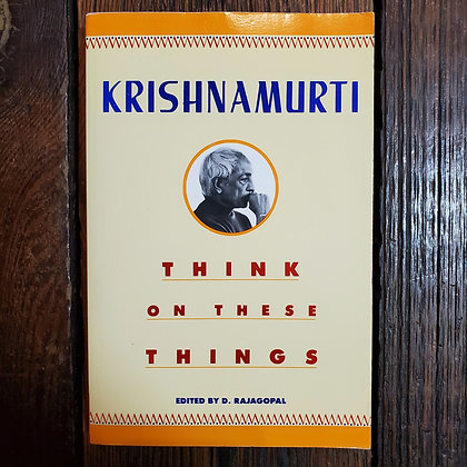 Krishnamurti : THINK ON THESE THINGS - Softcover Book