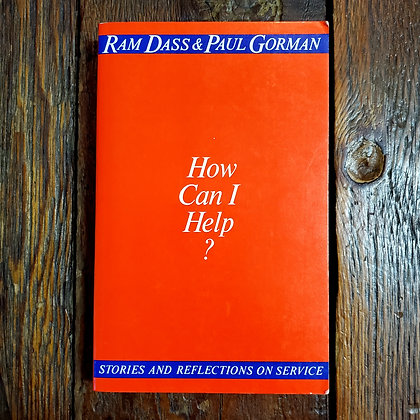 HOW CAN I HELP? : Ram Dass & Paul Gorman - Softcover Book