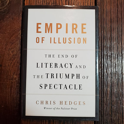 Hedges, Chris - EMPIRE OF ILLUSION Hardcover