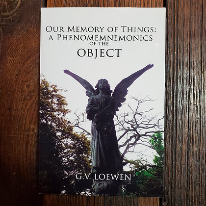 Loewen, G.V. : OUR MEMORY OF THINGS: A Phenomemnemonics of the Object -Softcover