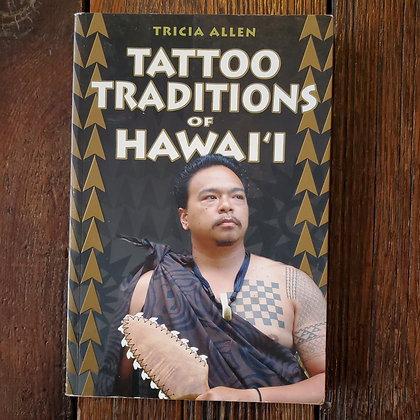 Allen, Tricia : TATTOO TRADITIONS OF HAWAI'I - Softcover Book