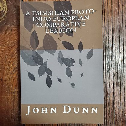 A TSIMSHIAN PROTO-INDO-EUROPEAN COMPARATIVE LEXICON : John Asher Dunn -Softcover