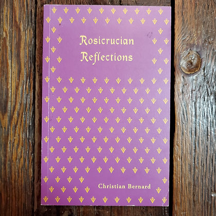 Bernard, Christian : ROSICRUCUAN REFLECTIONS - 1st Edition Softcover Book