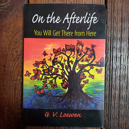 Loewen, G.V. : ON THE AFTERLIFE You will get there from here - Softcover Book