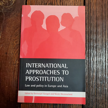 INTERNATIONAL APPROACHES TO PROSTITUTION Edited by Gangoli & Westmarland