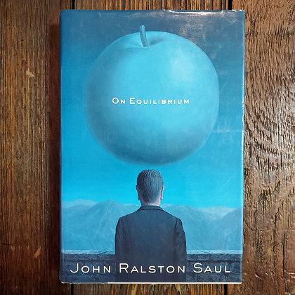 Saul, John Ralston : ON EQUILIBRIUM - Hardcover