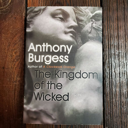 Burgess, Anthony : THE KINGDOM OF THE WICKED - Softcover Book