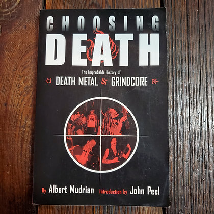 CHOOSING DEATH : The Improbable History of Death Metal & Grindcore - Softcover