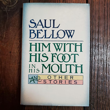Bellow, Saul : HIM WITH HIS FOOT IN HIS MOUTH - Hardcover Book