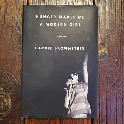 Brownstein, Carrie : HUNGER MAKES ME A MODERN GIRL - Hardcover Book