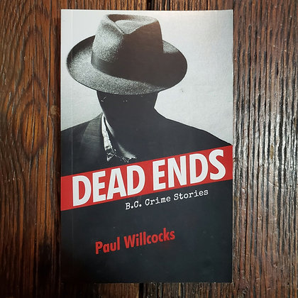 Willcocks, Paul : DEAD ENDS - BC CRIME STORIES - Softcover Book