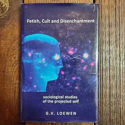 Loewen, G.V. : FETISH, CULT AND DISENCHANTMENT - Hardcover Book