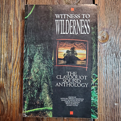 WITNESS TO WILDERNESS The Clayoquot Sound Anthology