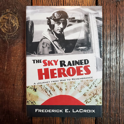 LaCroix, Frederick E. - THE SKY RAINED HEROES Hardcover