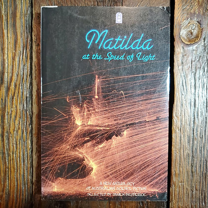 MATILDA AT THE SPEED OF LIGHT : Australian Science Fiction Anthology - Softcover