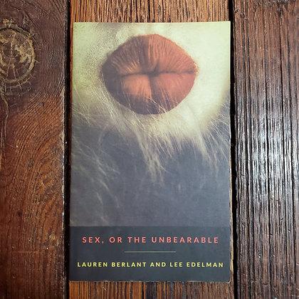 Berlant, Lauren + Edelman, Lee - SEX, OR THE UNBEARABLE