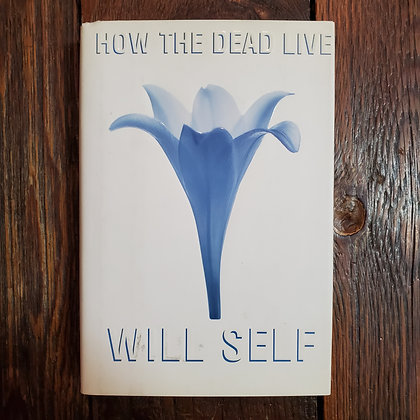 Self, Will : HOW THE DEAD LIVE - 1st Edition Hardcover