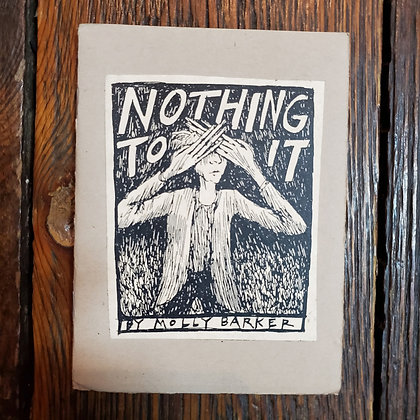 NOTHING TO IT By Molly Barker - ZINE