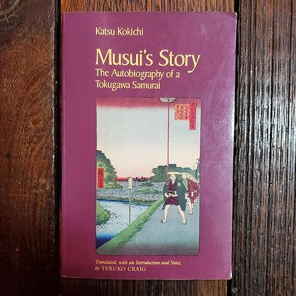 Kokichi, Katsu : MUSUI'S STORY The Autobiography of a Tokugawa Samurai