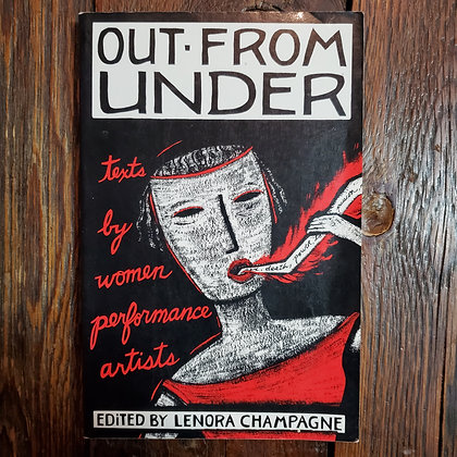 Champagne, Lenora : OUT FROM UNDER Text by Women Performance Artists - Softcover
