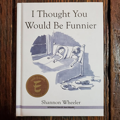 I THOUGHT YOU WOULD BE FUNNIER - Shannon Wheeler Comics