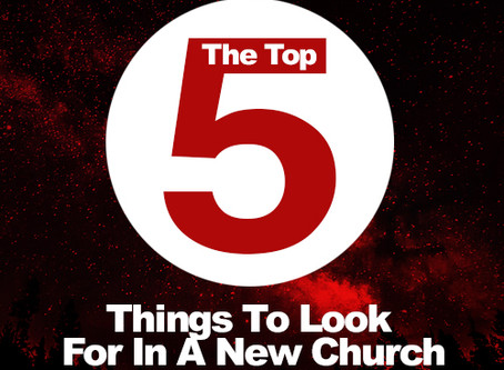 The Top 5 Things To Look For In A New Church