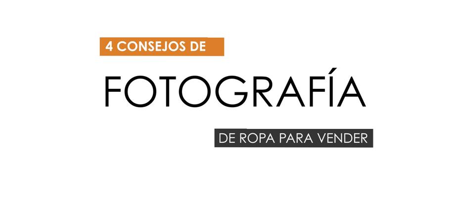 4 CONSEJOS PARA FOTOGRAFÍA DE ROPA