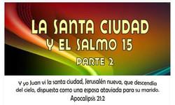 NUEVA CIUDAD  SALMO 15 Parte  2
