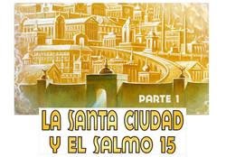 NUEVA CIUDAD   SALMO 15 Parte 1