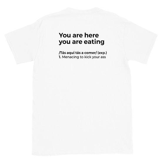 T-Shirt Unisexo - Estás aqui estás a comer