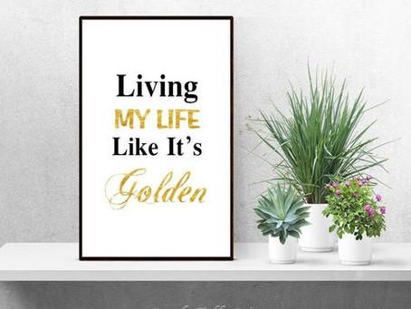 Living My Life Like It's Golden