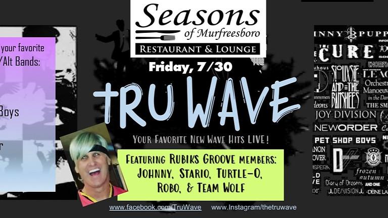 TruWave at Seasons 7/30!