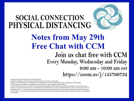 Social Connection Physical Distancing   Notes From 5/29/2020 Free Chat with CCM