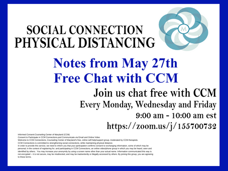 Social Connection Physical Distancing   Notes From 5/27/2020 Free Chat with CCM