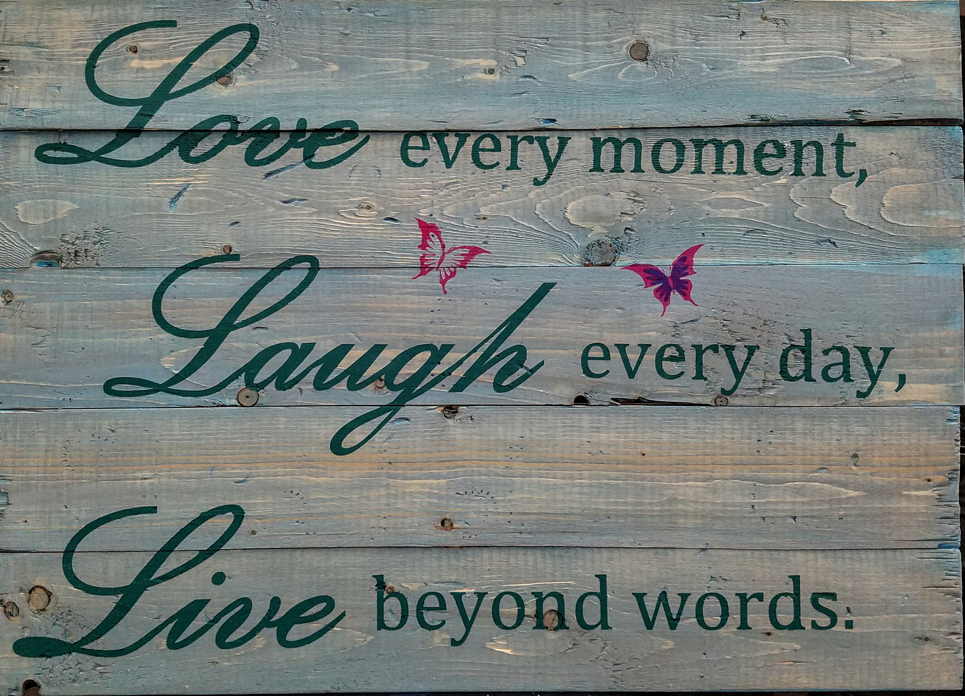 Love every moment, Laugh every day,