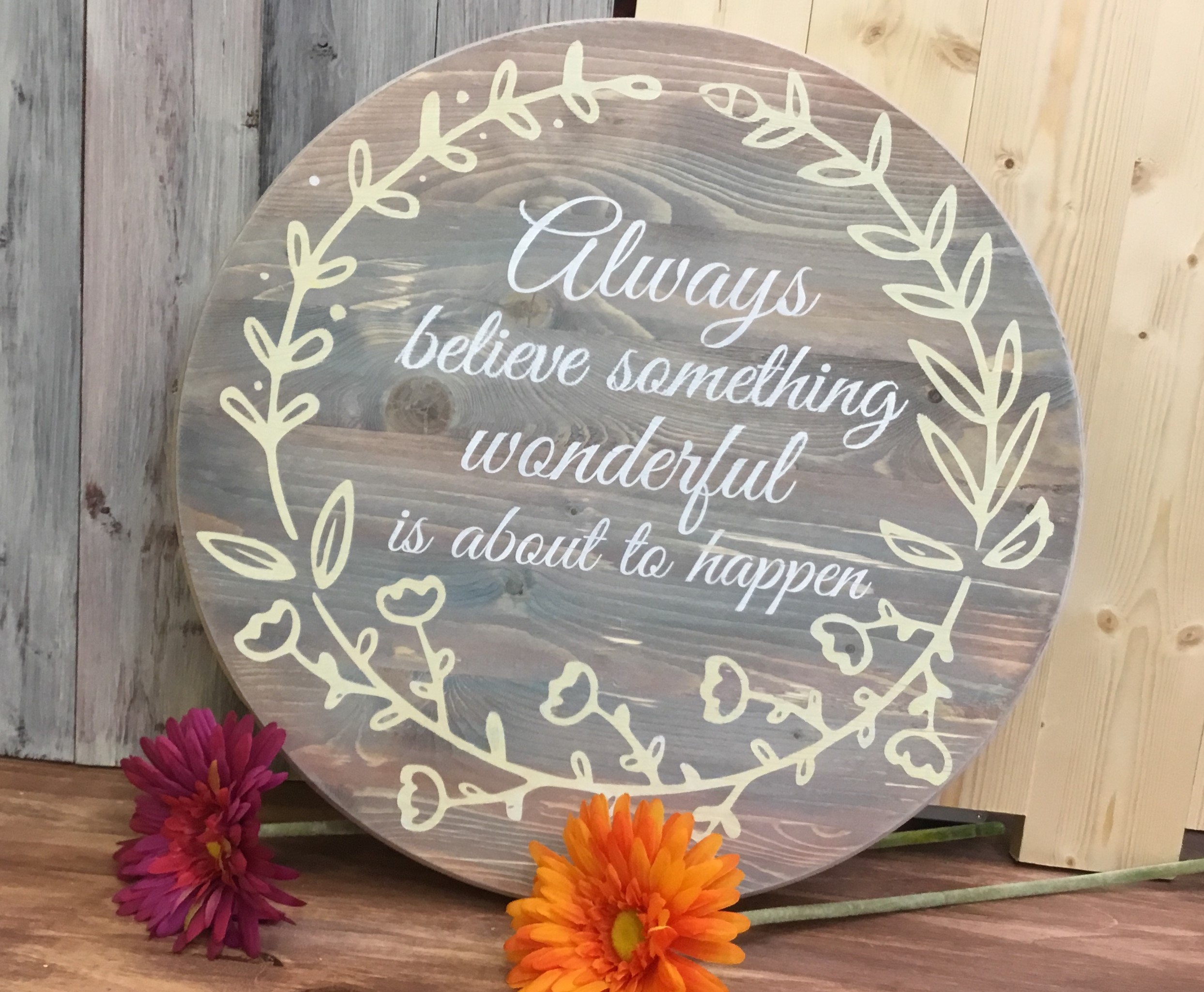 Always believe something wonderful..