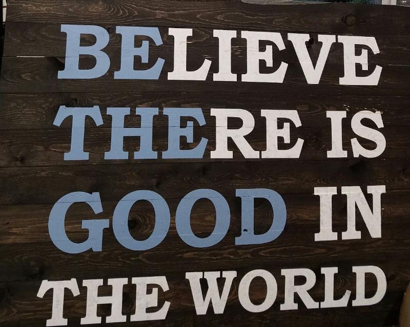 Believe there is good in ...