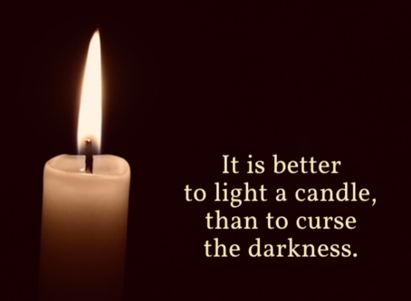 It's Better To Light A Candle, Than To Curse The Darkness