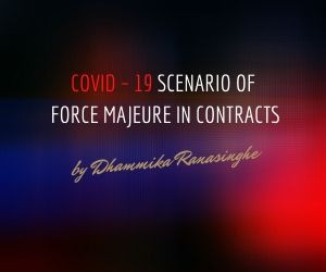 Covid – 19 scenario of force majeure in contracts