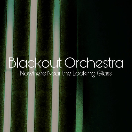 "Single Release: ""Nowhere Near the Looking Glass"" by Blackout Orchestra"