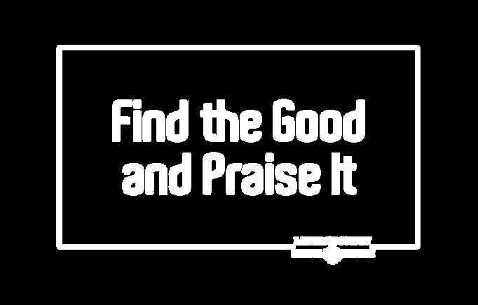 Find the Good & Praise It_White Transpar
