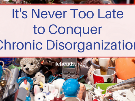 It's Never Too Late to Conquer Chronic Disorganization
